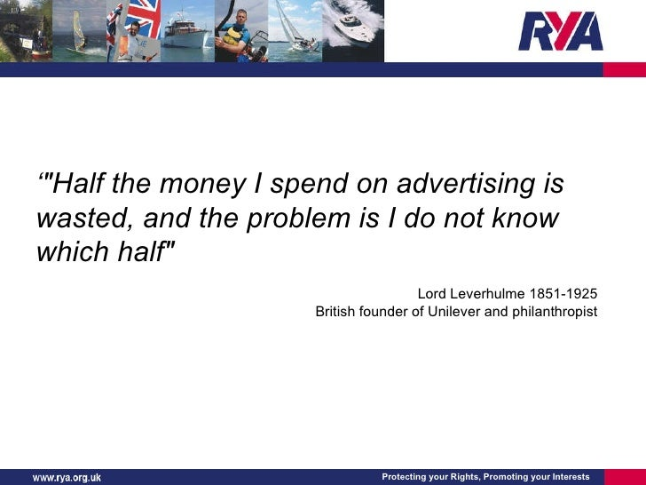 """' """"Half the money I spend on advertising is wasted, and the problem is I do not know which half""""  Lord Leverhulm..."""