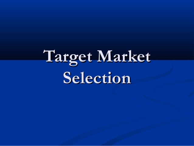 Target MarketTarget Market SelectionSelection