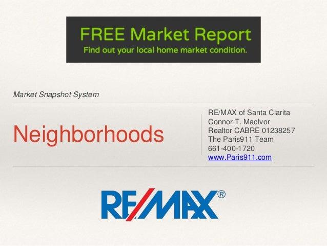 Market Snapshot System Neighborhoods RE/MAX of Santa Clarita Connor T. MacIvor Realtor CABRE 01238257 The Paris911 Team 66...