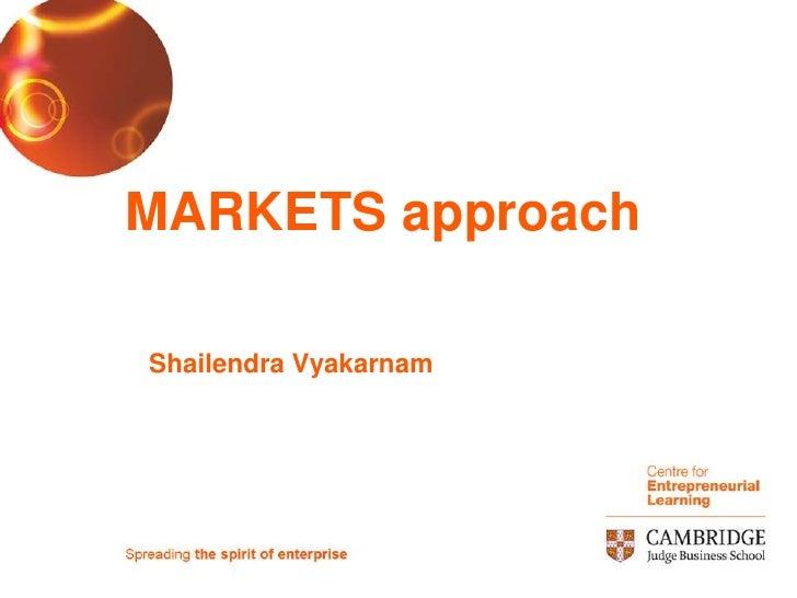 MARKETS approach<br />Shailendra Vyakarnam<br />