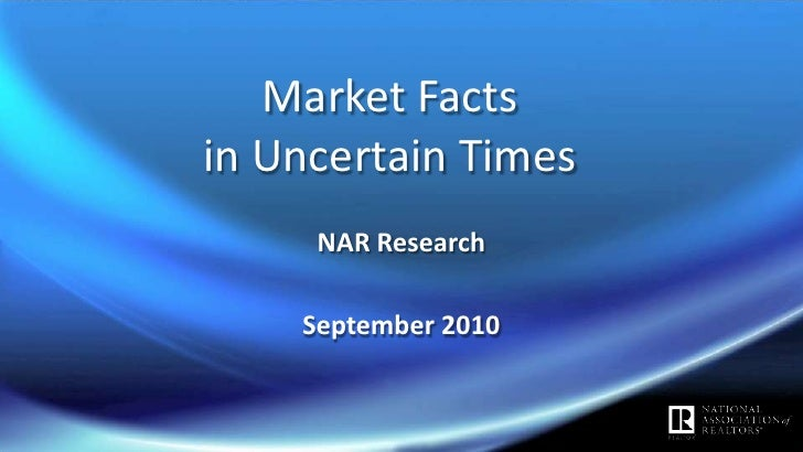 Market Facts in Uncertain Times<br />NAR Research<br />September 2010<br />