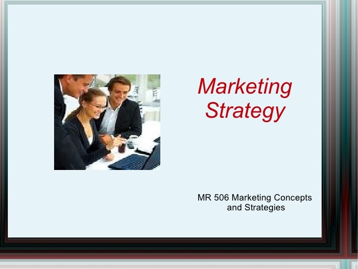 Marketing  Strategy  MR 506 Marketing Concepts  and Strategies
