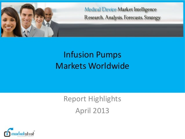 Infusion PumpsMarkets Worldwide Report Highlights    April 2013