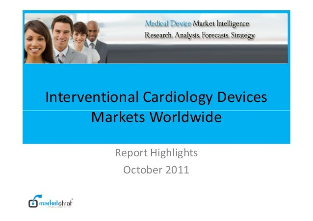 Interventional Cardiology DevicesMarkets WorldwideMarkets WorldwideReport HighlightsOctober 2011