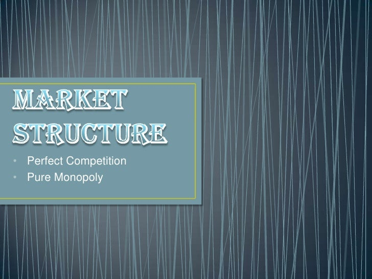 Market Structure<br /><ul><li>Perfect Competition