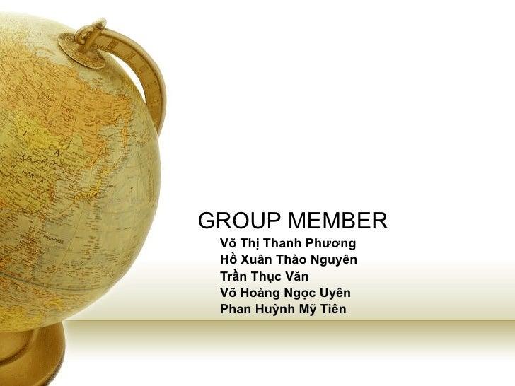 GROUP MEMBER Võ Thị Thanh Phương Hồ Xuân Thảo Nguyên Trần Thục Văn Võ Hoàng Ngọc Uyên Phan Huỳnh Mỹ Tiên