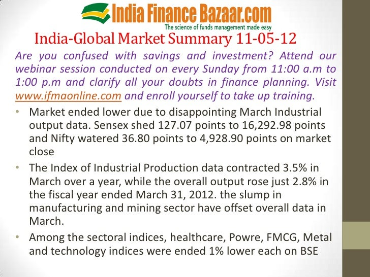 India-Global Market Summary 11-05-12Are you confused with savings and investment? Attend ourwebinar session conducted on e...