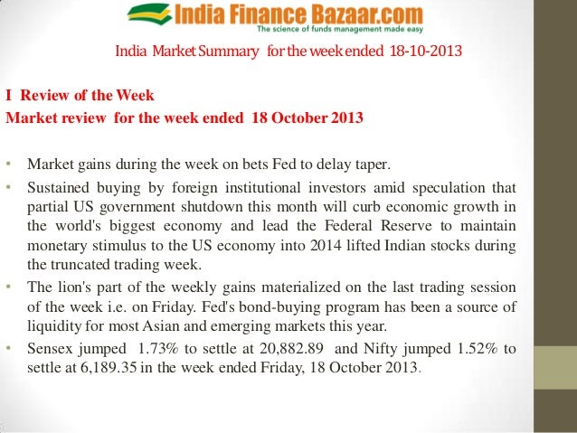 India Market Summary for the week ended 18-10-2013 I Review of the Week Market review for the week ended 18 October 2013 •...