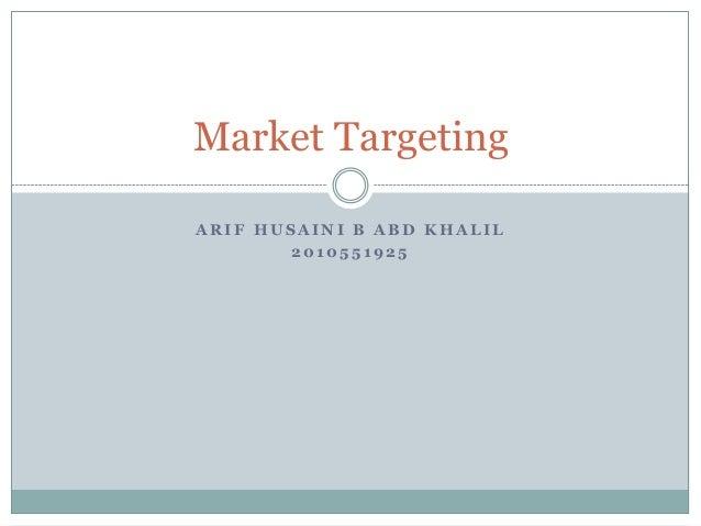 Market Targeting ARIF HUSAINI B ABD KHALIL 2010551925