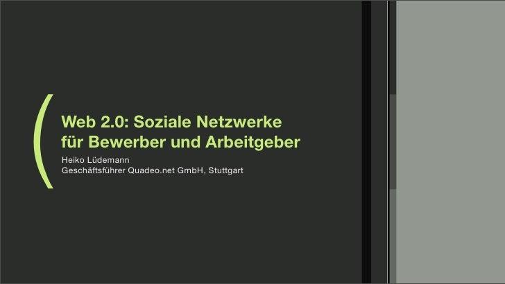 (   Web 2.0: Soziale Netzwerke     für Bewerber und Arbeitgeber     Heiko Lüdemann     Geschäftsführer Quadeo.net GmbH, St...