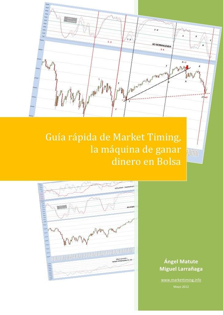 Guía rápida de Market Timing,          la máquina de ganar              dinero en Bolsa                         Ángel Matu...