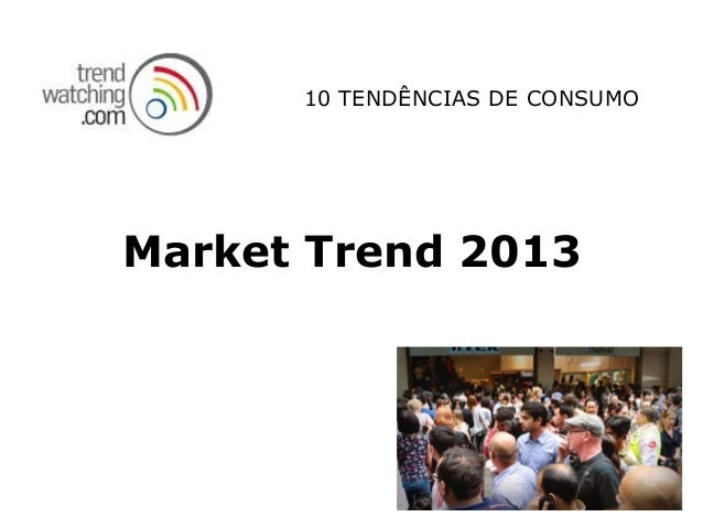 10 TENDÊNCIAS DE CONSUMOMarket Trend 2013