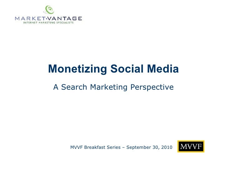 Monetizing Social Media MVVF Breakfast Series – September 30, 2010 A Search Marketing Perspective