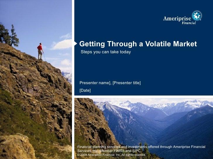 <ul><li>Getting Through a Volatile Market </li></ul>Steps you can take today Presenter name], [Presenter title] [Date]