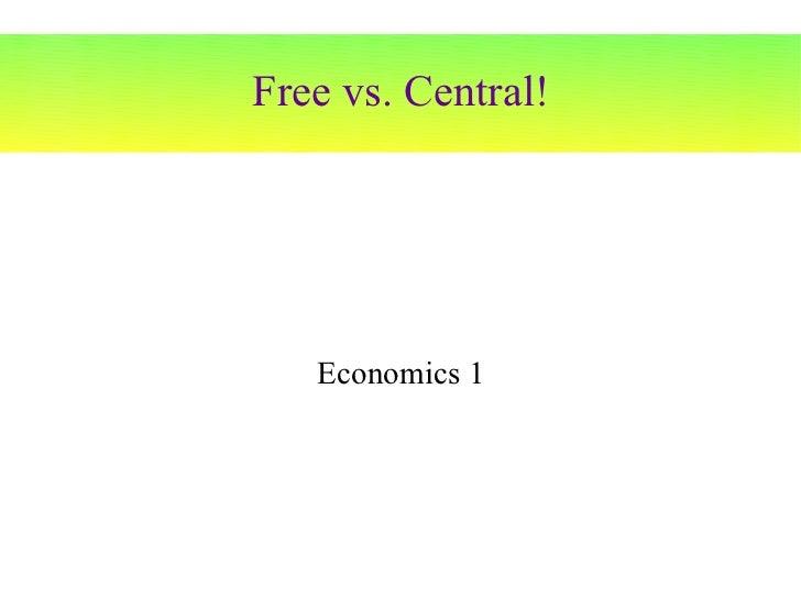 Free vs. Central! Economics 1