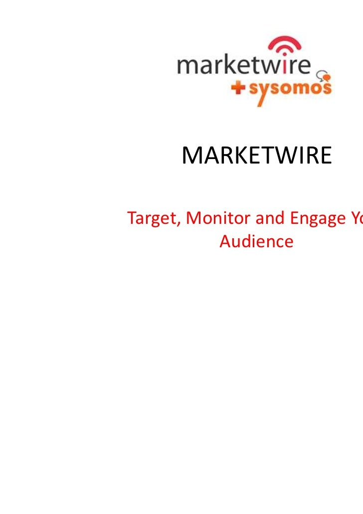MARKETWIRETarget, Monitor and Engage Your           Audience
