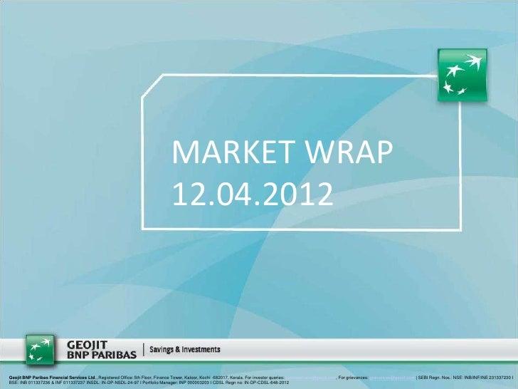 MARKET WRAP                                                                                12.04.2012Geojit BNP Paribas Fi...