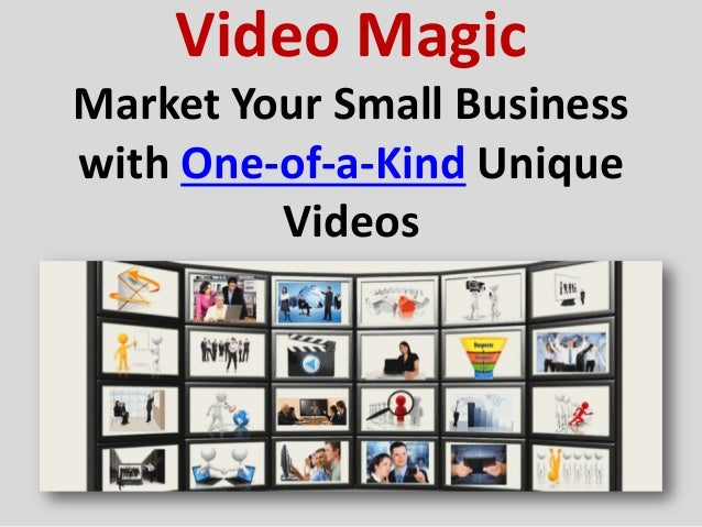 Video MagicMarket Your Small Businesswith One-of-a-Kind Unique         Videos