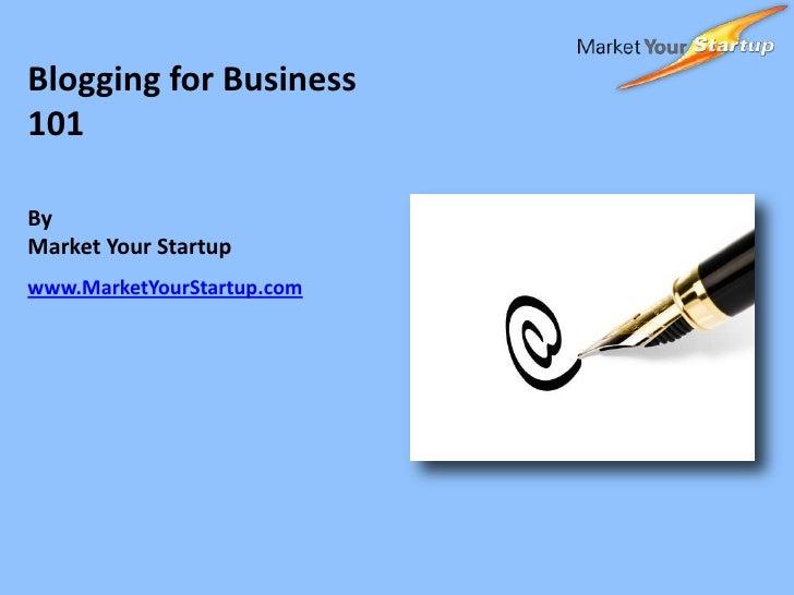 Market Your Startup Blogging For Business 101 Ppt