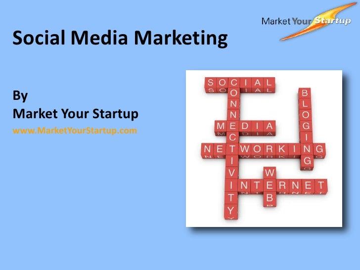 Social Media Marketing <br />By <br />Market Your Startup<br />www.MarketYourStartup.com<br />
