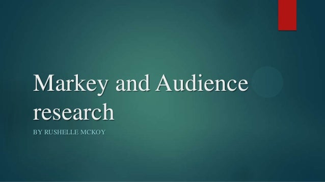 Markey and Audience research BY RUSHELLE MCKOY