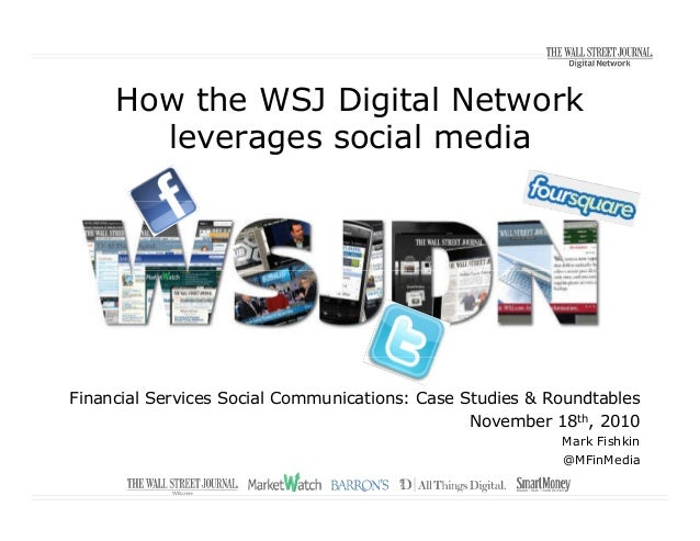 How the WSJ Digital Network leverages social media Financial Services Social Communications: Case Studies & Roundtables No...