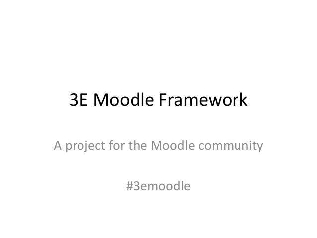 3E Moodle Framework A project for the Moodle community #3emoodle