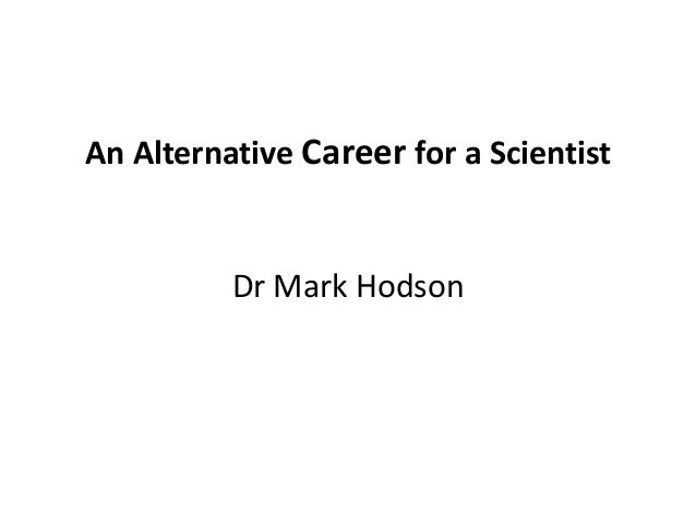 An Alternative Career for a Scientist Dr Mark Hodson