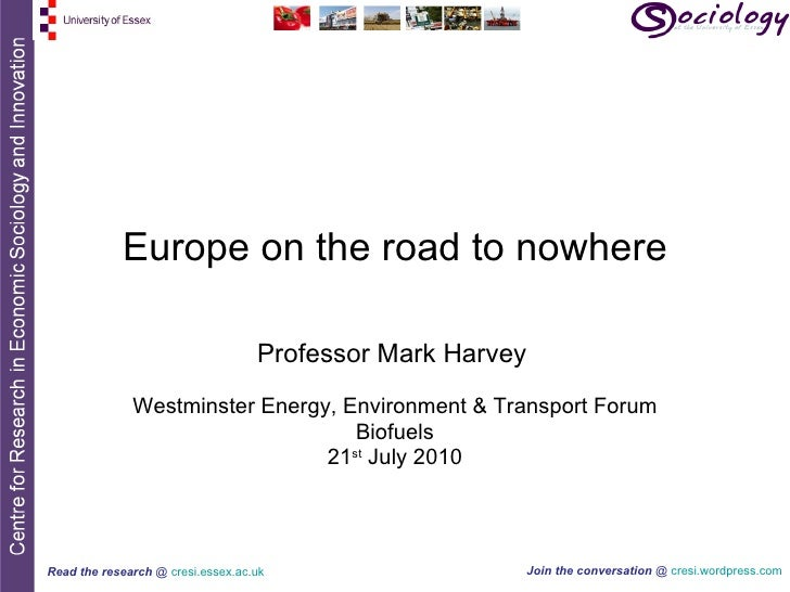 Europe on the road to nowhere Professor Mark Harvey   Westminster Energy, Environment & Transport Forum Biofuels 21 st  Ju...