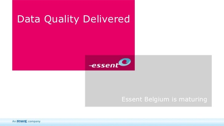 Data Quality Delivered Essent Belgium is maturing
