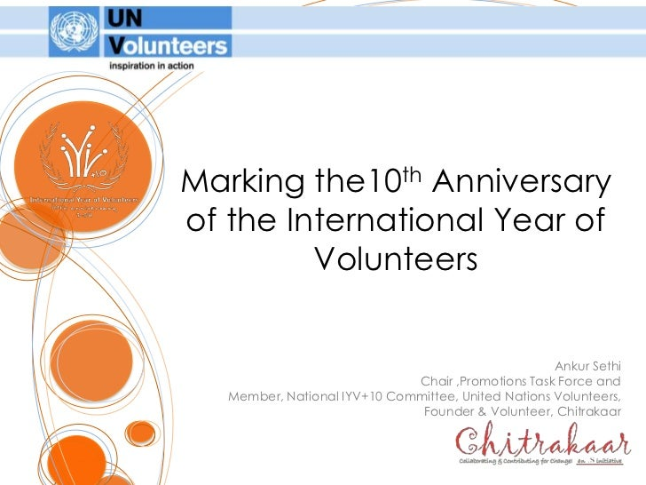 Marking the10th Anniversaryof the International Year of Volunteers <br />Ankur Sethi<br />Chair ,Promotions Task Force and...