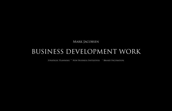 Mark Jacobsen   BUSINESS DEVELOPMENT WORK    Strategic Planning   ·   New Business Initiatives   ·   Brand Incubation