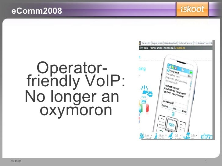 eComm2008 <ul><li>Operator-friendly VoIP: </li></ul><ul><li>No longer an oxymoron </li></ul>