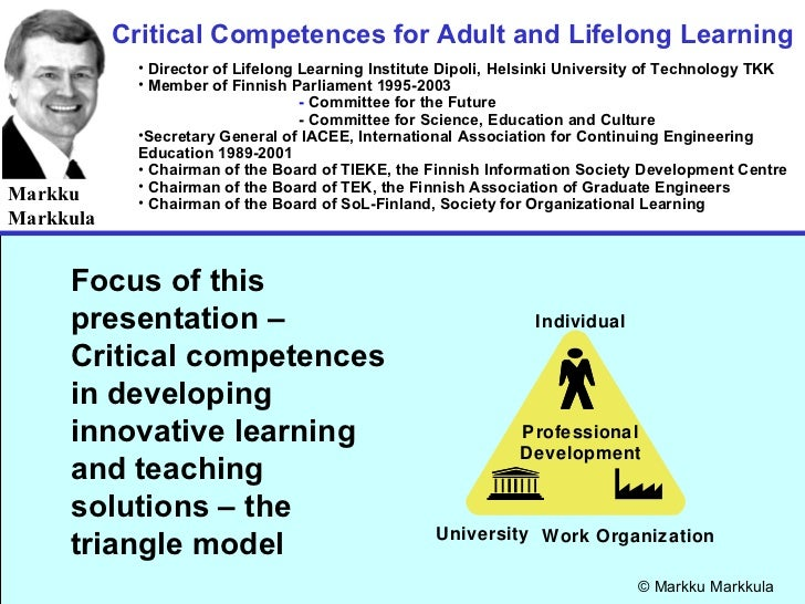 Critical Competences for Adult and Lifelong Learning Markku Markkula <ul><li>Director of Lifelong Learning Institute Dipol...