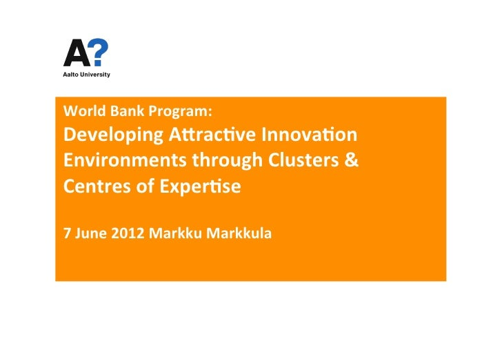World	  Bank	  Program:	  Developing	  A5rac7ve	  Innova7on	  Environments	  through	  Clusters	  &	  Centres	  of	  Exper...