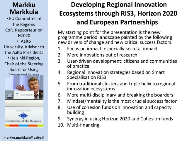 Markku Markkula • EU Committee of the Regions CoR, Rapporteur on H2020 • Aalto University, Advisor to the Aalto Presidents...