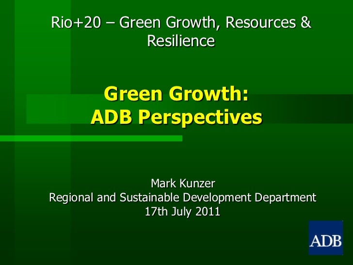Green Growth: ADB Perspectives<br />Mark Kunzer<br />Regional and Sustainable Development Department<br />17th July 2011<b...