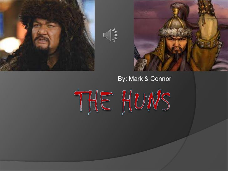 The Huns<br />By: Mark & Connor<br />