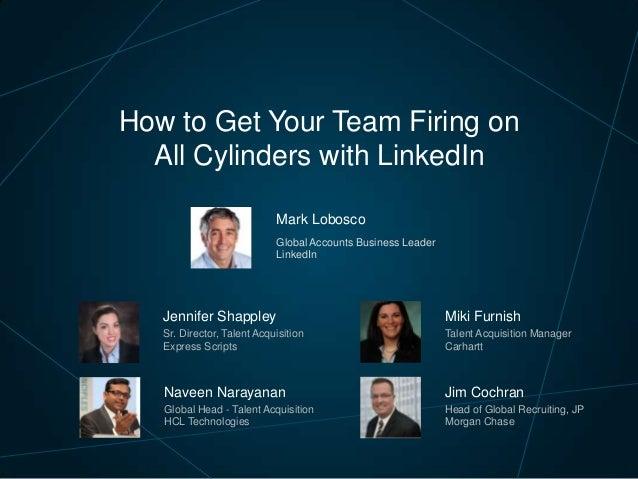 How to Get Your Team Firing on All Cylinders with LinkedIn Mark Lobosco Global Accounts Business Leader LinkedIn  Jennifer...