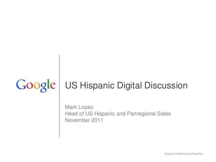 US Hispanic Digital DiscussionMark LopezHead of US Hispanic and Panregional SalesNovember 2011                            ...