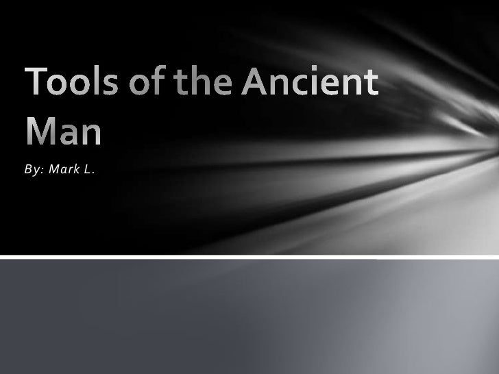 By: Mark L.<br />Tools of the Ancient Man<br />