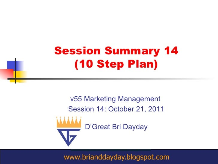 Session Summary 14   (10 Step Plan)  v55 Marketing Management  Session 14: October 21, 2011      D'Great Bri Dayday www.br...