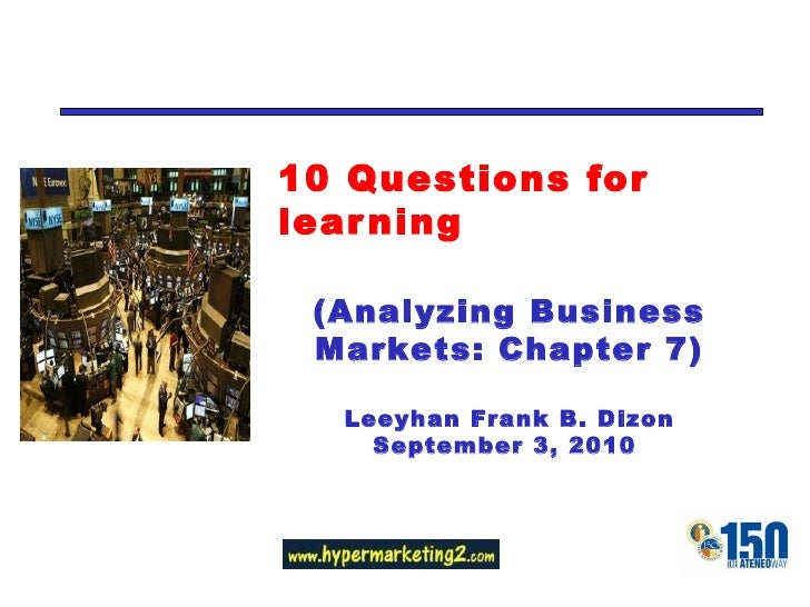 10 Questions for learning (Analyzing Business Markets: Chapter 7) Leeyhan Frank B. Dizon September 3, 2010