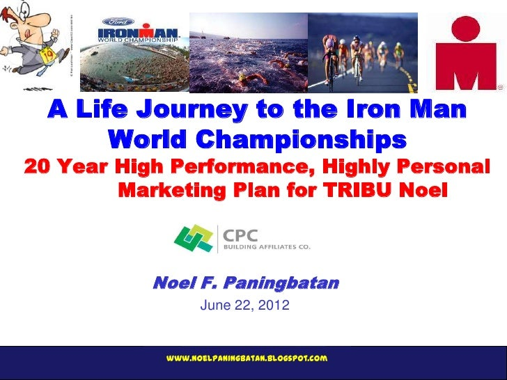 A Life Journey to the Iron Man       World Championships20 Year High Performance, Highly Personal        Marketing Plan fo...