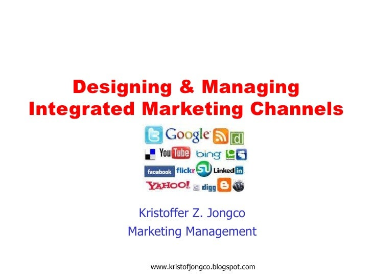 Designing & ManagingIntegrated Marketing Channels          Kristoffer Z. Jongco         Marketing Management            ww...