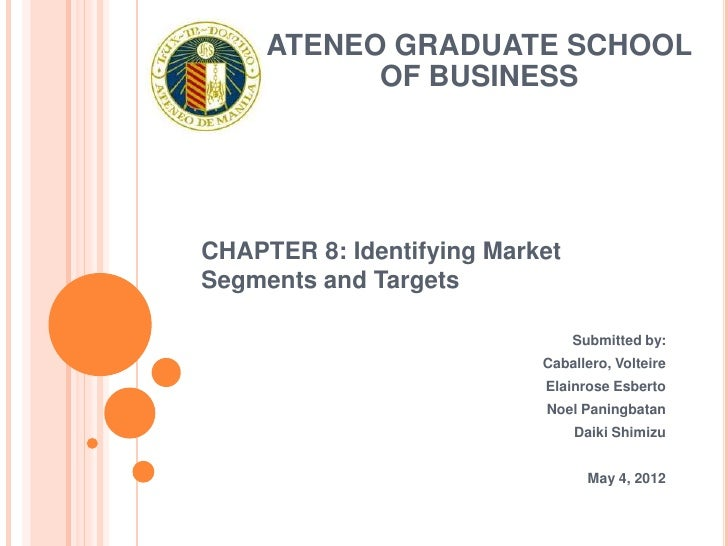 ATENEO GRADUATE SCHOOL           OF BUSINESSCHAPTER 8: Identifying MarketSegments and Targets                             ...