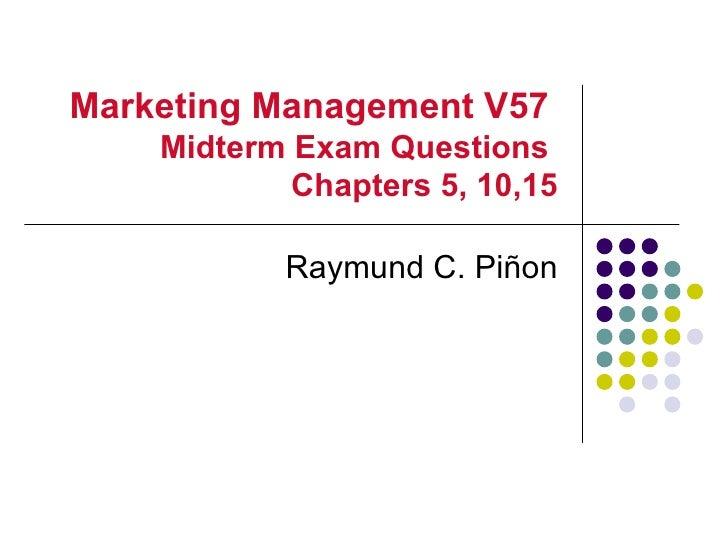 Marketing Management V57    Midterm Exam Questions            Chapters 5, 10,15           Raymund C. Piñon