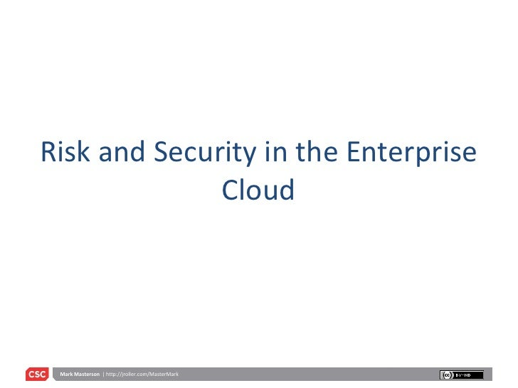 Risk and Security in the Enterprise               Cloud      Mark Masterson | http://jroller.com/MasterMark