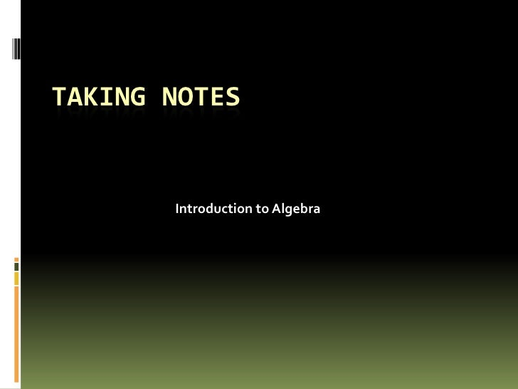 TAKING NOTES       Introduction to Algebra