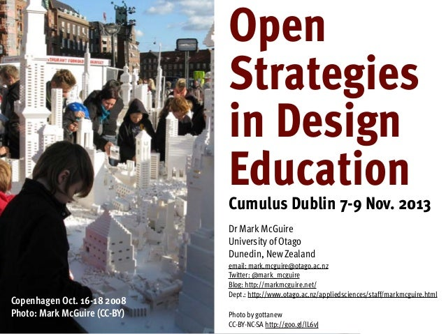 Open Strategies in Design Education Cumulus Dublin 7-9 Nov. 2013 Dr Mark McGuire University of Otago Dunedin, New Zealand ...